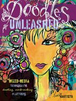 Doodles Unleashed : Mixed-Media Techniques for Doodling, Mark-Making & Lettering - Traci Bautista