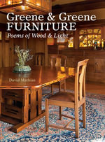 Greene & Greene Furniture : Poems of Wood & Light - David Mathias