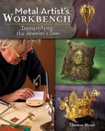 Metal Artist's Workbench : Demystifying the Jeweler's Saw - Thomas Mann