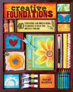Creative Foundations : 40 Scrapbook and Mixed Media Techniques to Build Your Artistic Toolbox - Vicki Boutin