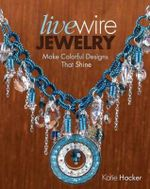 Live Wire Jewelry : Make Colorful Designs That Shine - Katie Hacker