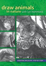 Draw Animals in Nature with Lee Hammond : Creating Wildlife, Step by Step - Lee Hammond