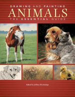 Drawing and Painting Animals : The Essential Guide - Editors Of North Light Fine Art