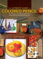Ultimate Guide to Colored Pencil, The : Over 40 step-by-step demonstrations for both traditional and watercolor pencils - Gary Greene