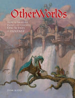 OtherWorlds : How to Imagine, Paint and Create Epic Scenes of Fantasy - Tom Kidd
