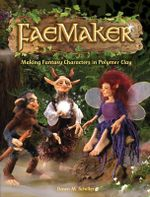Faemaker : Making Fantasy Characters in Polymer Clay - Dawn Schiller