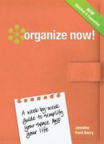 Organize Now! : A Week-by-Week Guide to Simplify Your Space and Your Life - Jennifer Ford Berry