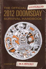Official Underground 2012 Doomsday Survival Handbook, The - W.H. Mumfrey