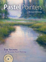 Pastel Pointers : Top 100 Secrets for Beautiful Paintings - Richard McKinley