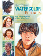 Realistic Watercolor Portraits : How to Paint a Variety of Ages and Ethnicities - Suzanna Winton