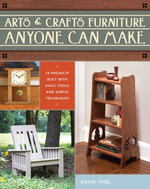 Arts & Crafts Furniture Anyone Can Make - David Thiel