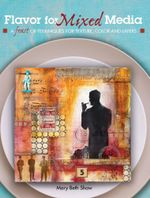 Flavor for Mixed Media : A Feast of Techniques for Texture, Color and Layers - Mary Beth Shaw