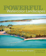 Powerful Watercolor Landscapes : Tools for Painting with Impact - Catherine Gill
