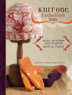 Knit One, Embellish Too : Hats, Mittens and Scarves with a Twist - Cosette Cornelius-Bates
