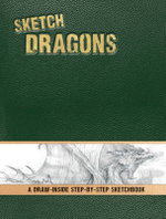 Sketch Dragons : A Draw-Inside Step-by-Step Sketchbook - William O'Connor