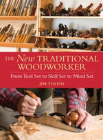 The New Traditional Woodworker : From Tool Set to Skill Set to Mind Set - Jim Tolpin