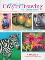 Amazing Crayon Drawing With Lee Hammond : Create Lifelike Portraits, Pets, Landscapes and More - Lee Hammond