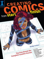 Creating Comics from Start to Finish : Top Pros Reveal the Complete Creative Process - Buddy Scalera