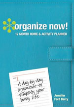 Organize Now Day Planner : A Day-By-Day - Jennifer Ford Berry