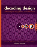 Decoding Design : Understanding and Using Symbols in Visual Communication - Maggie Macnab