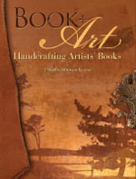 Book + Art : Handcrafting Artists' Books - Dorothy Simpson Krause