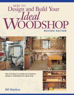 How to Design and Build Your Ideal Woodshop - Bill Stankus