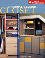 Complete Custom Closet : How to Make the Most of Every Space - Chris Gleason
