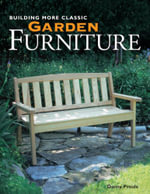 Building More Classic Garden Furniture - Danny Proulx