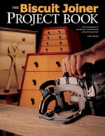 Biscuit Joiner Project Book : Tips & Techniques to Simplify Your Woodworking Using This Great Tool - Jim Stack