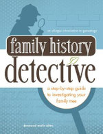 Family Tree Detective : A Step-by-Step Guide to Investigating Your Family History - Desmond Walls Allen