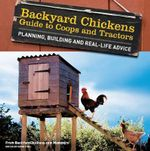 Backyard Chickens' Guide to Coops and Tractors : Planning Building and Real-Life Advise - Members of Backyard Chickens.com