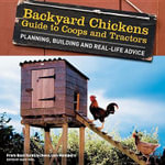 Backyard Chickens' Guide to Coops and Tractors : Planning, Building, and Real-Life Advice - Members Of Backyard Chickens Com