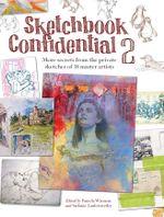 Sketchbook Confidential 2 : Enter the Secret Worlds of 41 Master Artists