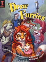 Draw Furries : How to Create Anthropomorphic and Fantasy Animals - Lindsay Cibos