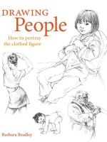 Drawing People : How to Portray Clothed Figures - Barbara Bradley