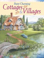 Paint Charming Cottages & Villages - Kerry Trout