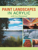 Paint Landscapes in Acrylic with Lee Hammond - Lee Hammond