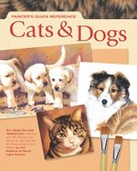 Painters Quick Reference : Cats & Dogs: Cats & Dogs - Editors of North Light Books