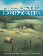 Painting Peaceful Country Landscapes : 10 Step-By-Step Scenes in Oil and Acrylic - Annette Dozier