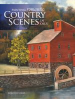 Painting Romantic Country Scenes in Oils - Dorothy Dent
