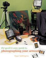 The Quick & Easy Guide to Photographing Your Artwork - Roger Saddington