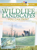 Wildlife Landscapes You Can Paint : 10 Acrylic Projects Using Just 5 Colors - Wilson Bickford