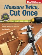 Measure Twice, Cut Once : Simple Steps to Measure, Scale, Draw and Make the Perfect Cut-Every Time. - Jim Tolpin