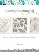 Zentangle Untangled : Inspiration and Prompts for Meditative Drawing - Kass Hall