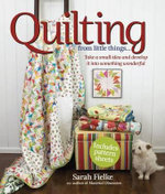 Quilting from Little Things... : Take a Small Idea and Develop It Into Something Wonderful - Sarah Fielke