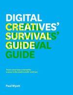 Digital Creatives' Survival Guide : Everything You Need for a Successful Career in Web, App, Multimedia and Broadcast Design - Paul Wyatt