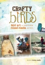 Crafty Birds : Bird Art & Crafts for Mixed Media Artists