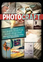 Photo Craft : Creative Mixed Media and Digital Approaches to Transforming Your Photographs - Susan Tuttle
