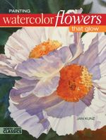 Painting Watercolor Flowers That Glow - Jan Kunz
