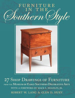 Furniture in the Southern Style : 27 Shop Drawings of Furniture from the Museum of Early Southern Decorative Arts - Robert W. Lang